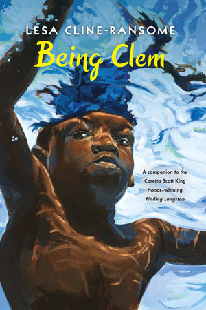 Being Clem by Lesa Cline-Ransome