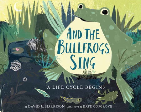 And the Bullfrogs Sing by David L. Harrison