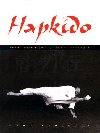 Hapkido: Traditions, Philosophy, Technique by Marc Tedeschi