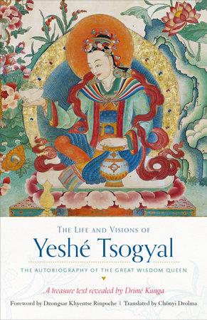 The Life and Visions of Yeshé Tsogyal by Drime Kunga and Yeshe Tsogyal