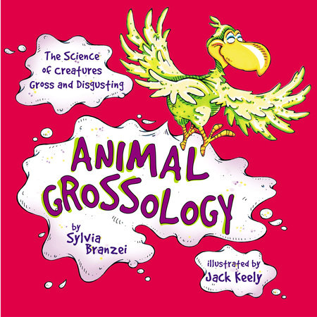Animal Grossology by Sylvia Branzei; Illustrated by Jack Keely