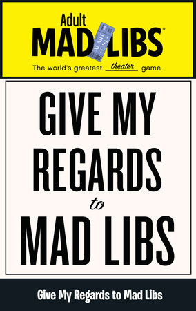Give My Regards to Mad Libs by Francesco Sedita and Douglas Yacka