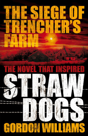 The Siege of Trencher's Farm - Straw Dogs by Gordon Williams