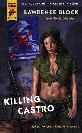 Killing Castro by Lawrence Block