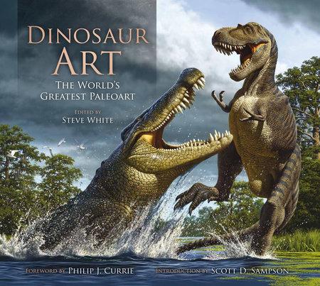 Dinosaur Art: The World's Greatest Paleoart by