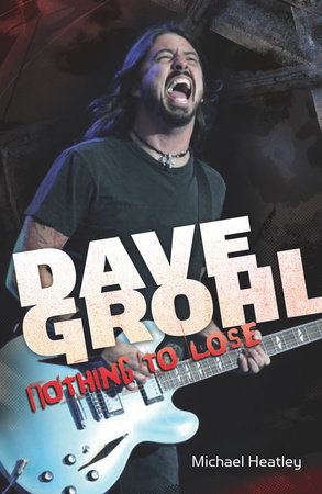 Dave Grohl: Nothing to Lose (4th Edition) by Michael Heatley