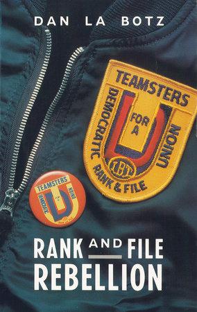 Rank-and-File Rebellion by Dan La Botz