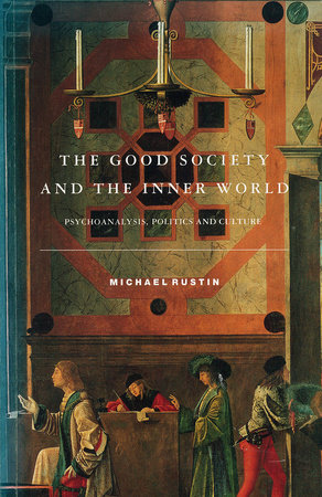 The Good Society and the Inner World by Michael Rustin