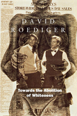 Towards the Abolition of Whiteness by David R. Roediger