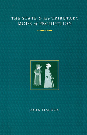 The State and the Tributary Mode of Production by John F. Haldon
