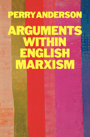 Arguments Within English Marxism by Perry Anderson