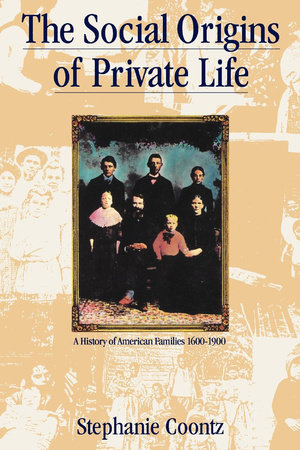 The Social Origins of Private Life by Stephanie Coontz
