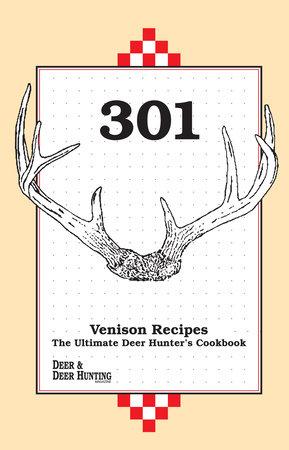 301 Venison Recipes by Deer & Deer Hunting