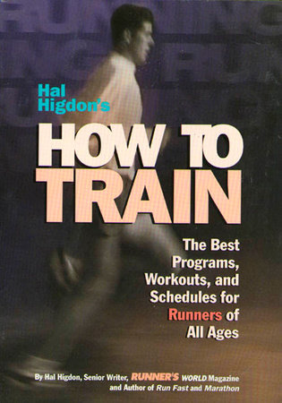 Hal Higdon's How to Train by Hal Higdon