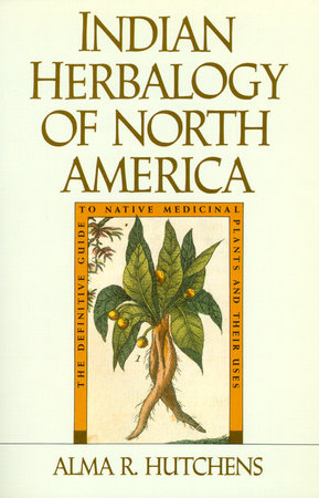 Indian Herbalogy of North America by Alma R. Hutchens