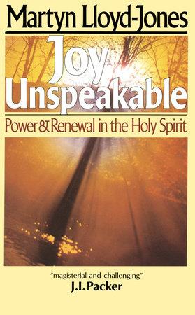 Joy Unspeakable by Martyn Lloyd-Jones