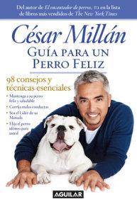 Guía para un perro felíz / Cesar Millan's Short Guide To A Happy Dog