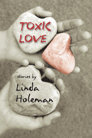 Toxic Love by Linda Holeman
