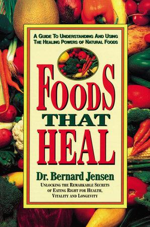 Foods That Heal by Dr. Bernard Jensen