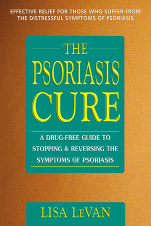 The Psoriasis Cure by Lisa LeVan
