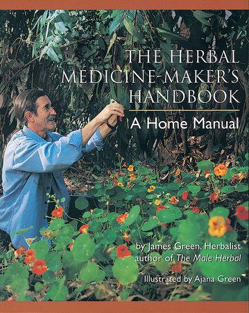 The Herbal Medicine-Maker's Handbook by James Green