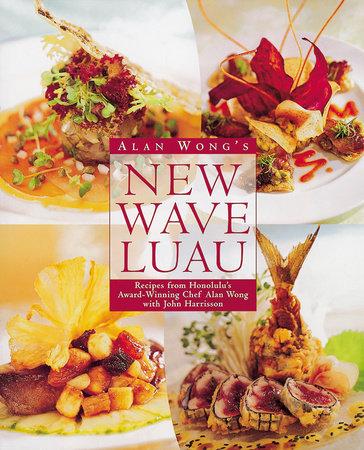 Alan Wong's New Wave Luau by Alan Wong and John Harrisson