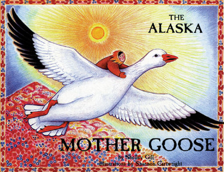 The Alaska Mother Goose by Shelley Gill/Illustrations by Shannon Cartwright