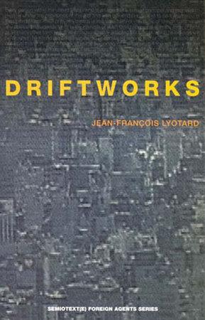 Driftworks by Jean-Francois Lyotard
