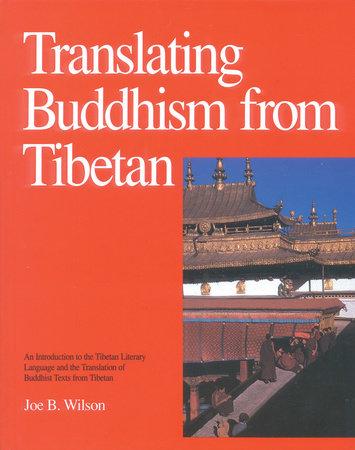 Translating Buddhism from Tibetan by Joe B. Wilson