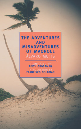The Adventures and Misadventures of Maqroll by Alvaro Mutis