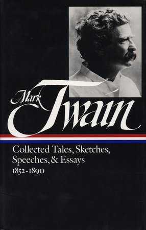 Mark Twain: Collected Tales, Sketches, Speeches, and Essays Vol. 1 1852-1890  (LOA #60)