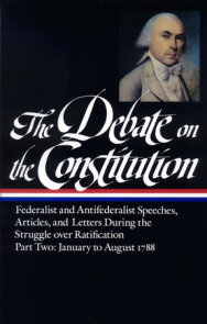 The Debate on the Constitution Part 2: Federalist and Antifederalist Speeches,  Articles, and Letters During the Struggle over Ratification Vol. 2 (LOA #63)