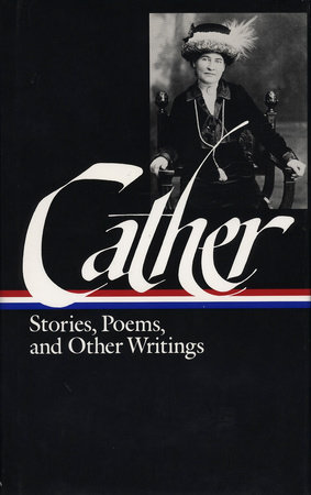Willa Cather: Stories, Poems, & Other Writings (LOA #57) by Willa Cather