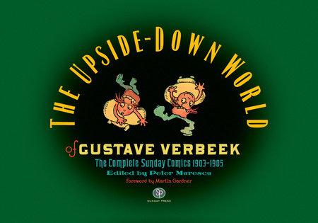 The Upside-Down World of Gustave Verbeek by Gustave Verbeek