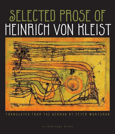 Selected Prose of Heinrich von Kleist by Heinrich von Kleist