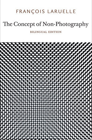The Concept of Non-Photography by Francois Laruelle