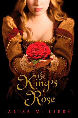 The King's Rose by Alisa Libby