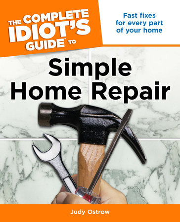The Complete Idiot's Guide to Simple Home Repair by Judy Ostrow