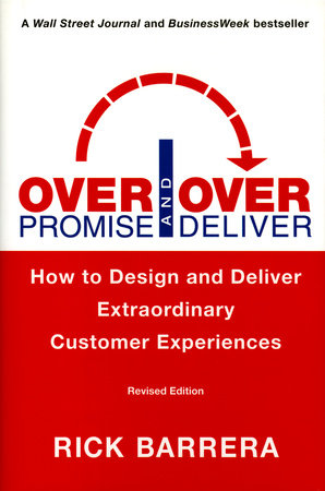 Overpromise and Overdeliver (Revised Edition) by Rick Barrera