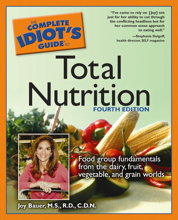 The Complete Idiot's Guide to Total Nutrition, 4th Edition by Joy Bauer