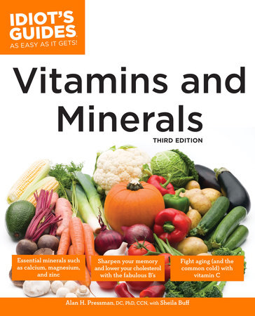 The Complete Idiot's Guide to Vitamins and Minerals, 3rd Edition by Alan H. Pressman D.C. Ph.D. and Sheila Buff