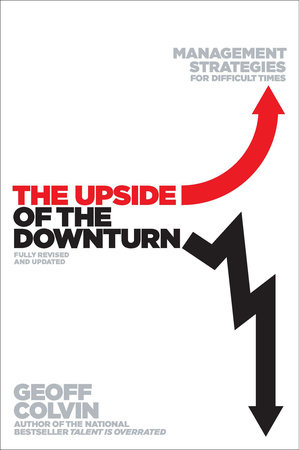 The Upside of the Downturn by Geoff Colvin