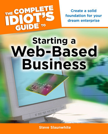 The Complete Idiot's Guide to Starting a Web-Based Business by Steve Slaunwhite