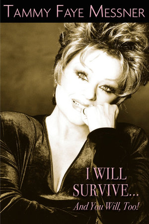 I Will Survive and You Will Too! by Tammy Faye Mesner