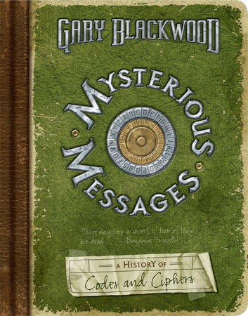 Mysterious Messages: A History of Codes and Ciphers by Gary Blackwood