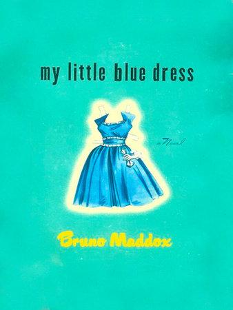My Little Blue Dress by Bruno Maddox