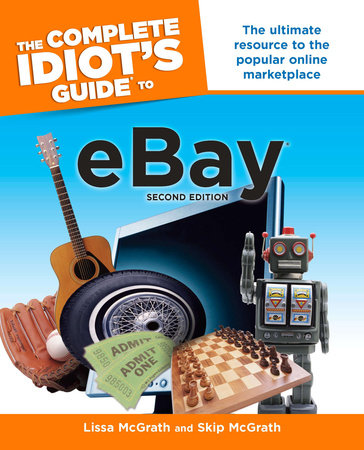 The Complete Idiot's Guide to eBay, 2nd Edition by Lissa Mcgrath and Skip McGrath