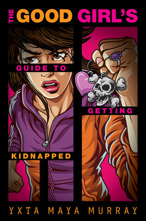 The Good Girl's Guide to Getting Kidnapped by Yxta Maya Murray