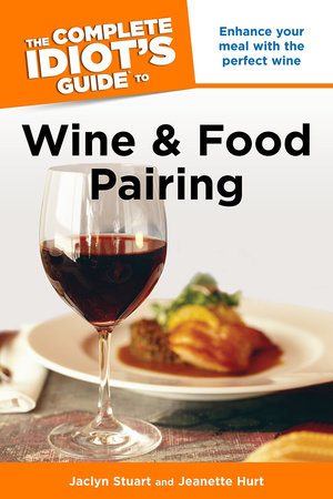 The Complete Idiot's Guide to Wine and Food Pairing by Jaclyn Stuart and Jeanette Hurt