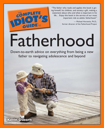 The Complete Idiot's Guide to Fatherhood by Kevin Osborn